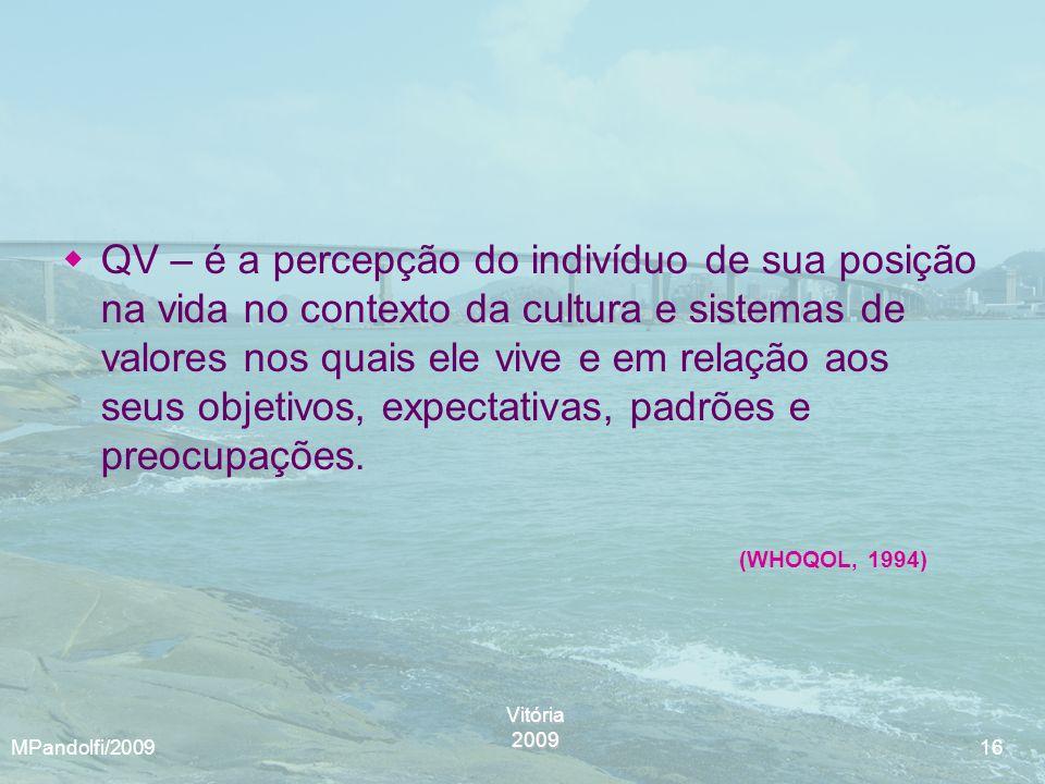 Vitória2009 MPandolfi/2009 16 QV – é a percepção do indivíduo de sua posição na vida no contexto da cultura e sistemas de valores nos quais ele vive e