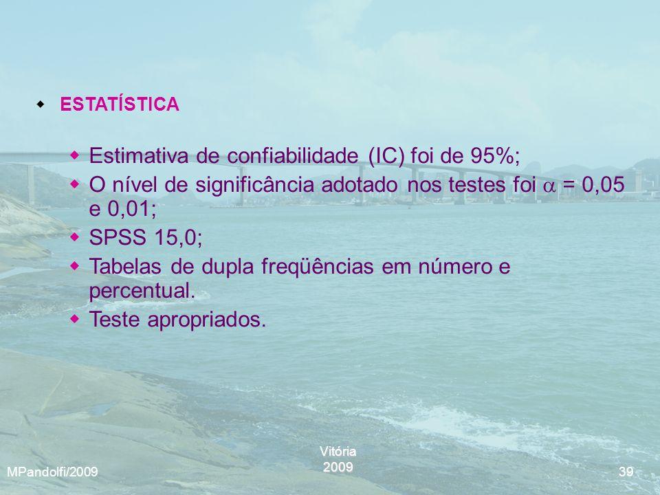 Vitória2009 MPandolfi/2009 39 ESTATÍSTICA Estimativa de confiabilidade (IC) foi de 95%; O nível de significância adotado nos testes foi = 0,05 e 0,01;