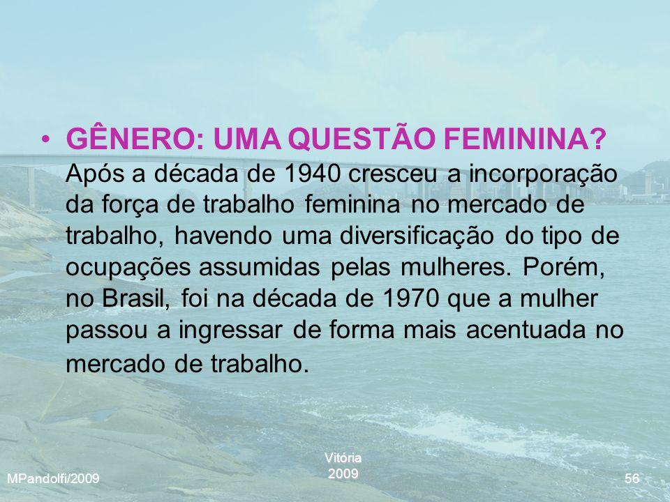 Vitória2009 MPandolfi/2009 56 GÊNERO: UMA QUESTÃO FEMININA? Após a década de 1940 cresceu a incorporação da força de trabalho feminina no mercado de t