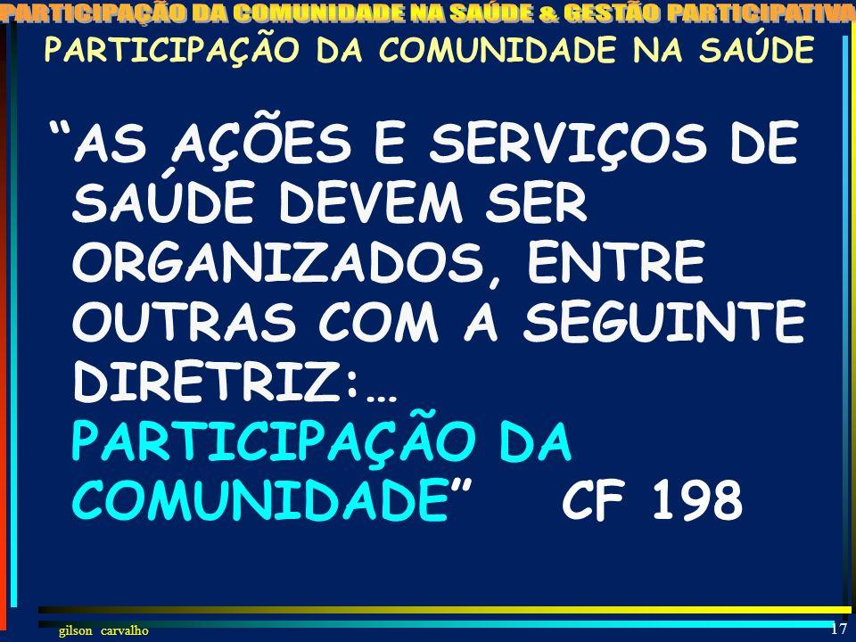 gilson carvalho 16 PARTICIPAÇÃO DA COMUNIDADE NA SAÚDE COMPETE AO PODER PÚBLICO ORGANIZAR A SEGURIDADE SOCIAL COM BASE NOS SEGUINTES OBJETIVOS:...CARÁ