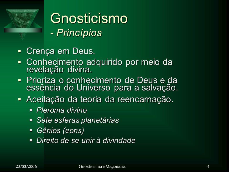 25/03/2006Gnosticismo e Maçonaria 5 Gnosticismo - Características Iniciação encaminhar aquele que busca a Luz.
