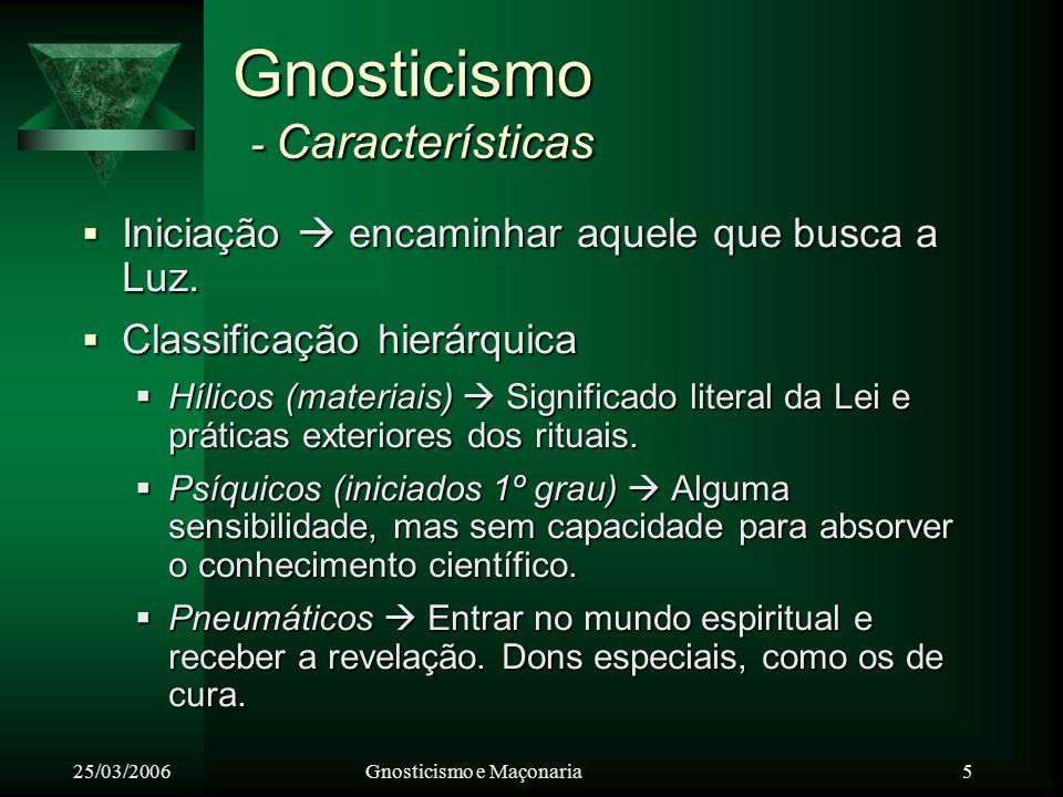 25/03/2006Gnosticismo e Maçonaria 6 Neognosticismo Renascimento das idéias gnósticas no século XIX.