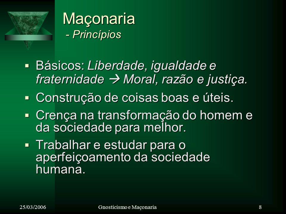 25/03/2006Gnosticismo e Maçonaria 9 Maçonaria - Características Homens de todas as nacionalidades e de qualquer credo religioso.