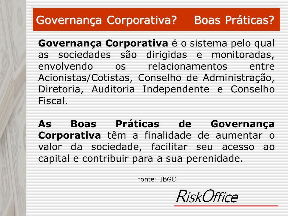 Governança Corporativa? Boas Práticas? Governança Corporativa é o sistema pelo qual as sociedades são dirigidas e monitoradas, envolvendo os relaciona