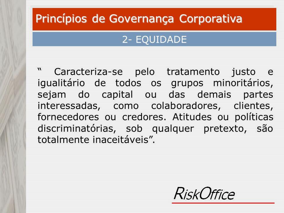Caracteriza-se pelo tratamento justo e igualitário de todos os grupos minoritários, sejam do capital ou das demais partes interessadas, como colaborad