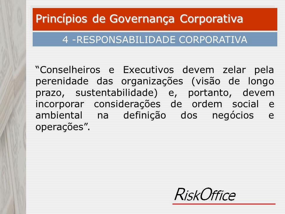 Conselheiros e Executivos devem zelar pela perenidade das organizações (visão de longo prazo, sustentabilidade) e, portanto, devem incorporar consider
