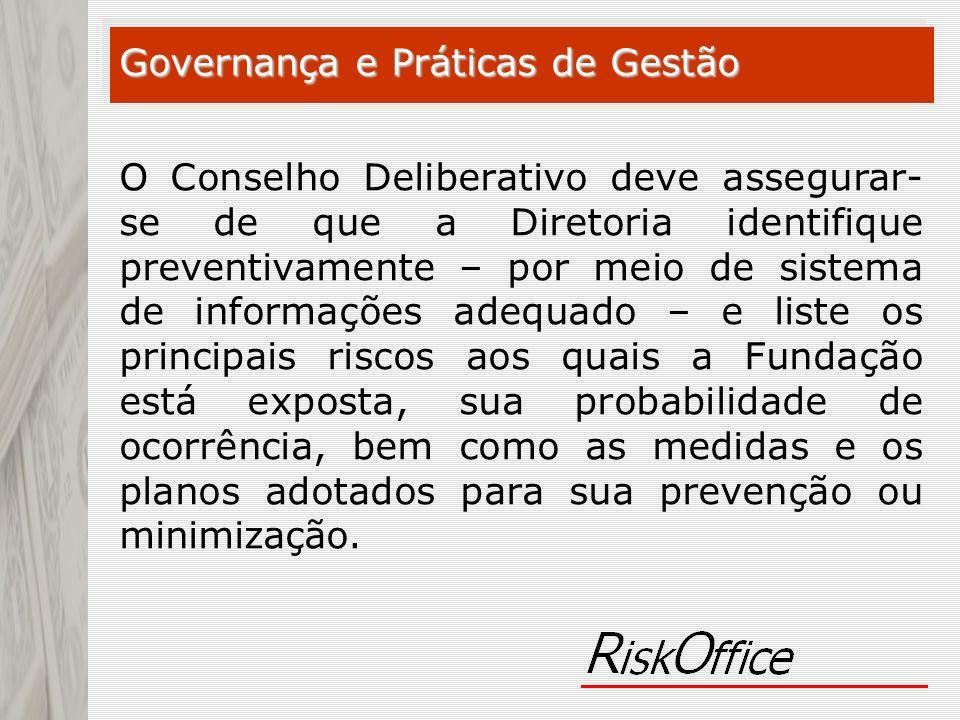 O Conselho Deliberativo deve assegurar- se de que a Diretoria identifique preventivamente – por meio de sistema de informações adequado – e liste os p