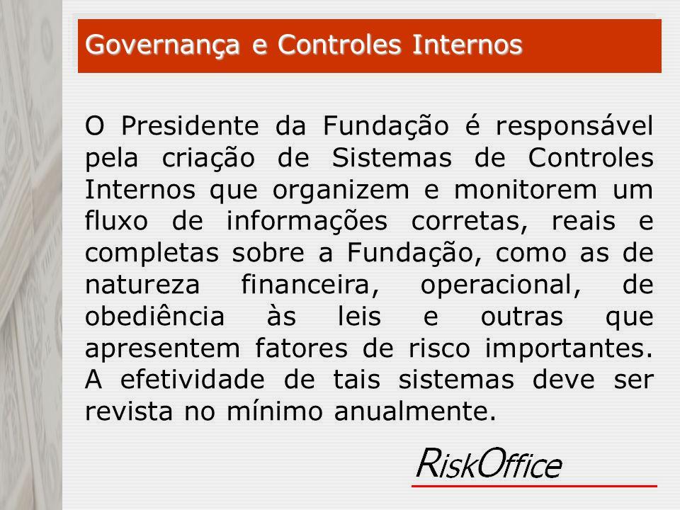 O Presidente da Fundação é responsável pela criação de Sistemas de Controles Internos que organizem e monitorem um fluxo de informações corretas, reai