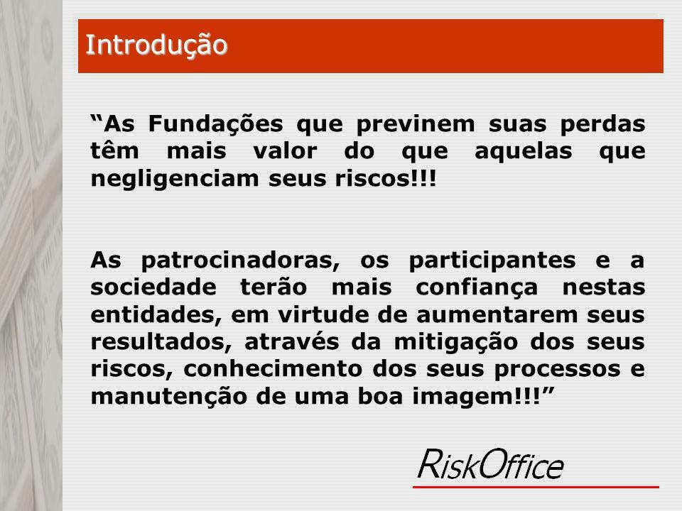 Introdução As Fundações que previnem suas perdas têm mais valor do que aquelas que negligenciam seus riscos!!! As patrocinadoras, os participantes e a