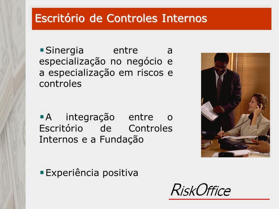 Escritório de Controles Internos Sinergia entre a especialização no negócio e a especialização em riscos e controles A integração entre o Escritório d