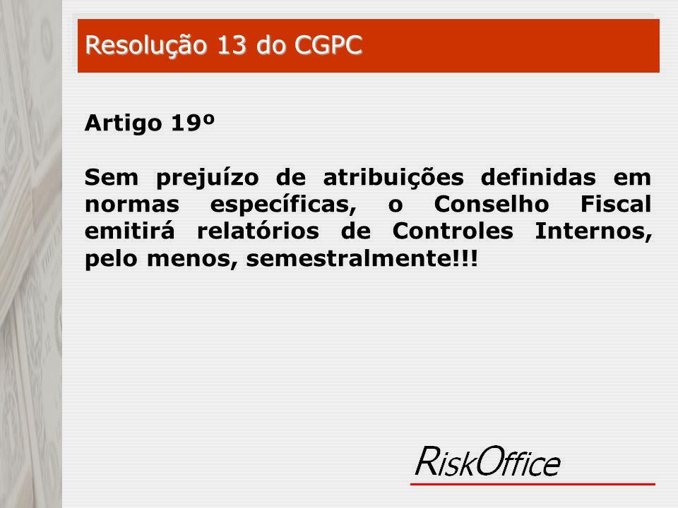 Artigo 19º Sem prejuízo de atribuições definidas em normas específicas, o Conselho Fiscal emitirá relatórios de Controles Internos, pelo menos, semest