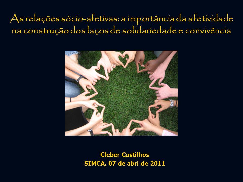 As relações sócio-afetivas: a importância da afetividade na construção dos laços de solidariedade e convivência Cleber Castilhos SIMCA, 07 de abri de