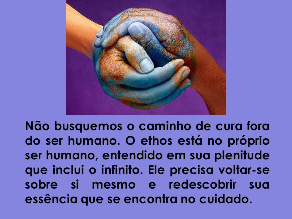 Não busquemos o caminho de cura fora do ser humano. O ethos está no próprio ser humano, entendido em sua plenitude que inclui o infinito. Ele precisa