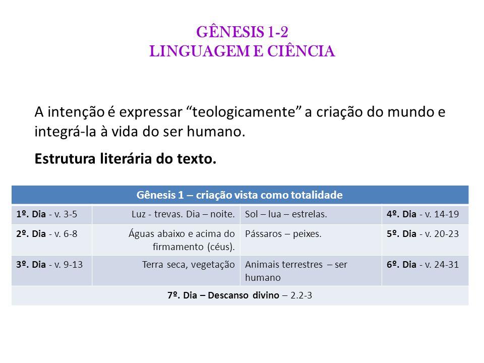 GÊNESIS 1-2 LINGUAGEM E CIÊNCIA Observações: O capítulo não segue uma ordem cronológica, mas sim de pares paralelos; No paralelismo há um caráter complementar.