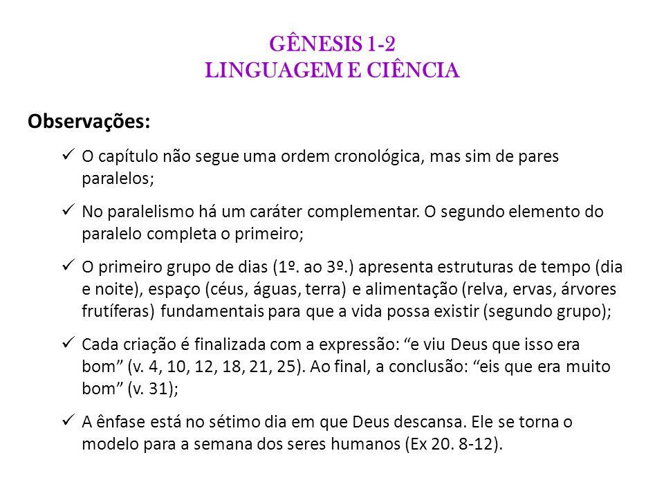 GÊNESIS 1-2 LINGUAGEM E CIÊNCIA Quanto a Gn 2, apenas duas observações: Diferentemente do cp.
