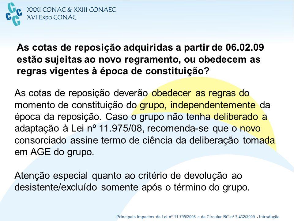 Principais Impactos da Lei nº 11.795/2008 e da Circular BC nº 3.432/2009 - Introdução As cotas de reposição adquiridas a partir de 06.02.09 estão suje