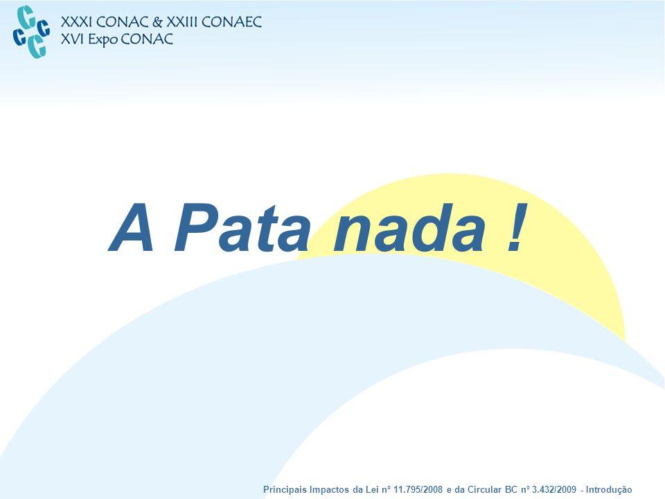 Principais Impactos da Lei nº 11.795/2008 e da Circular BC nº 3.432/2009 - Introdução A Pata nada !