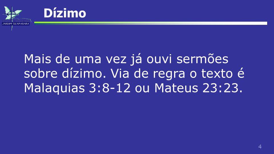 4 Dízimo Mais de uma vez já ouvi sermões sobre dízimo. Via de regra o texto é Malaquias 3:8-12 ou Mateus 23:23.