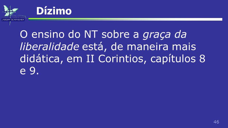 46 Dízimo O ensino do NT sobre a graça da liberalidade está, de maneira mais didática, em II Corintios, capítulos 8 e 9.