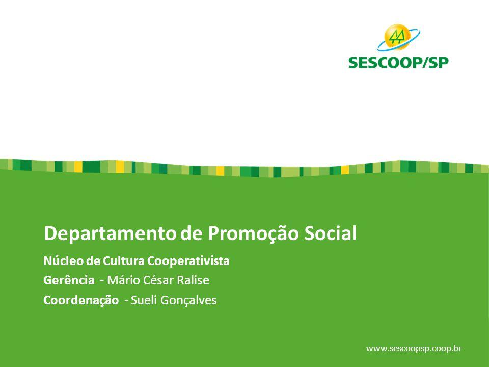 www.sescoopsp.coop.br Departamento de Promoção Social Núcleo de Cultura Cooperativista Gerência - Mário César Ralise Coordenação - Sueli Gonçalves