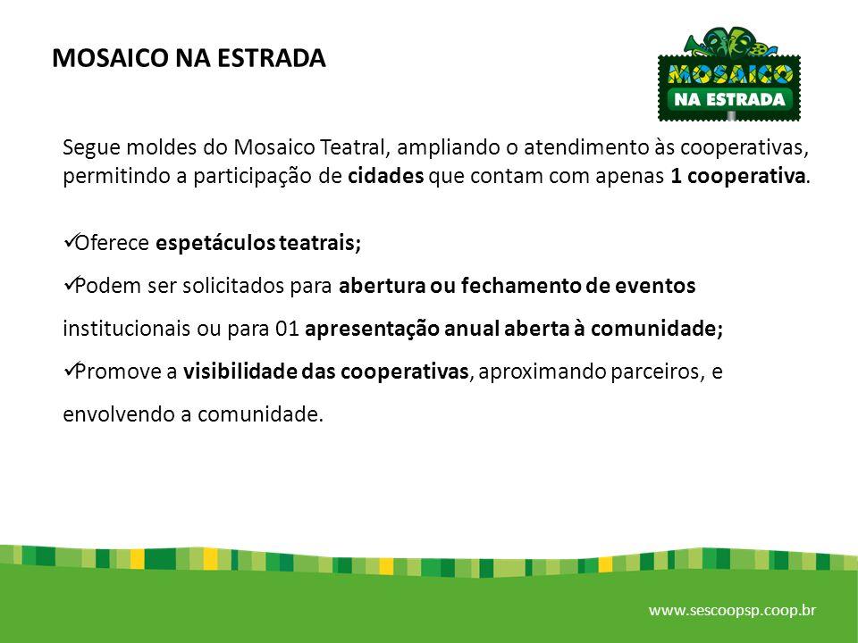 www.sescoopsp.coop.br Segue moldes do Mosaico Teatral, ampliando o atendimento às cooperativas, permitindo a participação de cidades que contam com apenas 1 cooperativa.