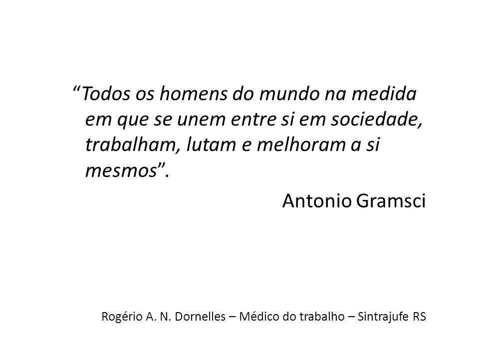 Todos os homens do mundo na medida em que se unem entre si em sociedade, trabalham, lutam e melhoram a si mesmos. Antonio Gramsci Rogério A. N. Dornel