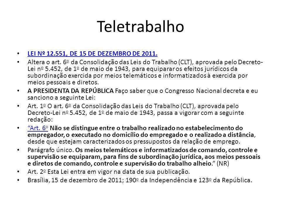 Teletrabalho LEI Nº 12.551, DE 15 DE DEZEMBRO DE 2011. Altera o art. 6 o da Consolidação das Leis do Trabalho (CLT), aprovada pelo Decreto- Lei n o 5.