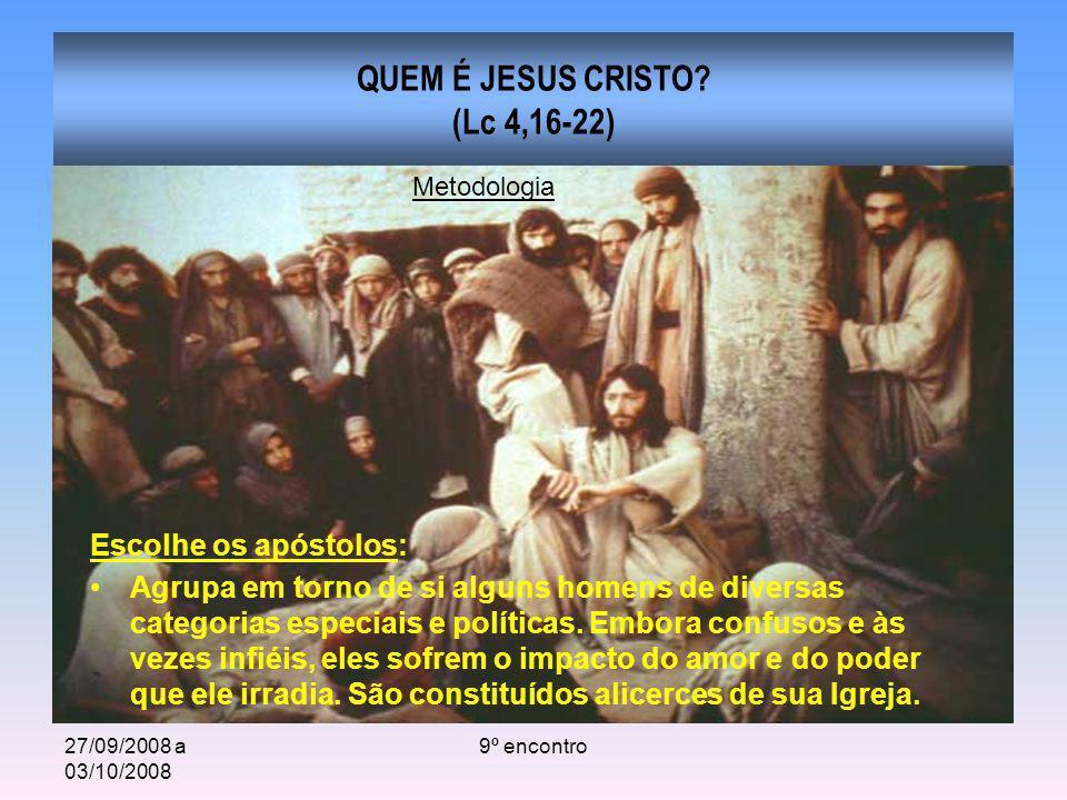 27/09/2008 a 03/10/2008 9º encontro QUEM É JESUS CRISTO? (Lc 4,16-22) Escolhe os apóstolos: Agrupa em torno de si alguns homens de diversas categorias
