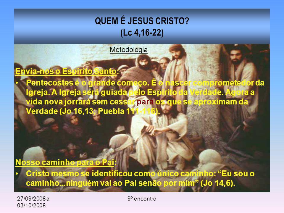 27/09/2008 a 03/10/2008 9º encontro QUEM É JESUS CRISTO? (Lc 4,16-22) Envia-nos o Espírito Santo: Pentecostes é o grande começo. É o nascer compromete