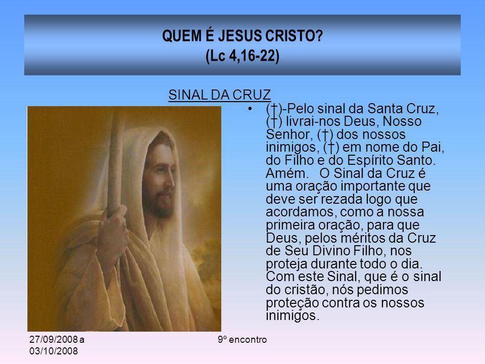 27/09/2008 a 03/10/2008 9º encontro QUEM É JESUS CRISTO? (Lc 4,16-22) ()-Pelo sinal da Santa Cruz, () livrai-nos Deus, Nosso Senhor, () dos nossos ini