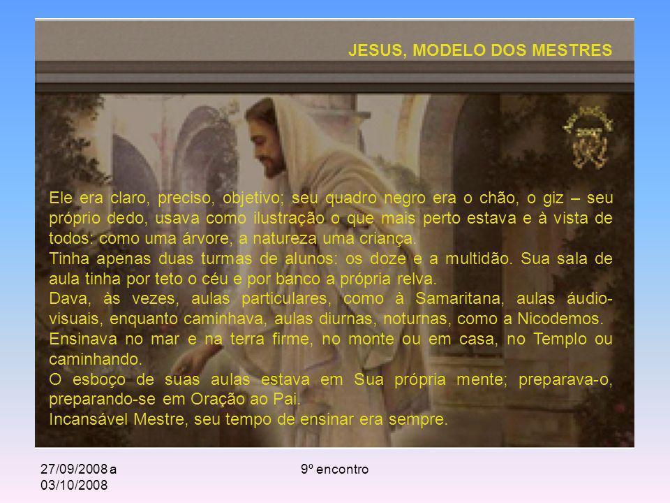 27/09/2008 a 03/10/2008 9º encontro Ele era claro, preciso, objetivo; seu quadro negro era o chão, o giz – seu próprio dedo, usava como ilustração o q