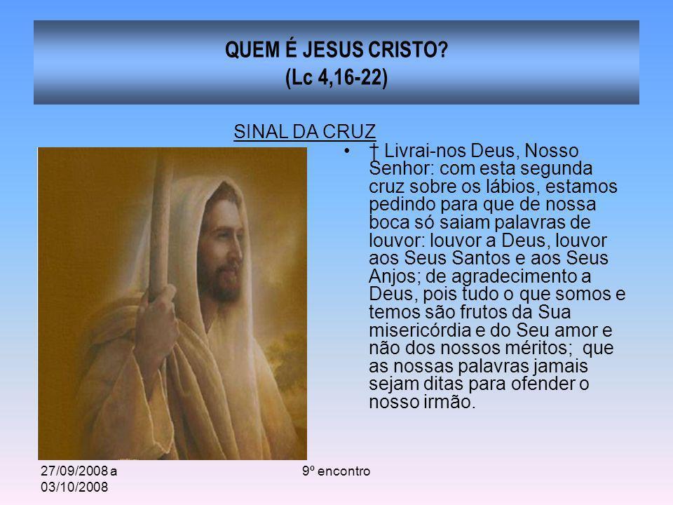 27/09/2008 a 03/10/2008 9º encontro QUEM É JESUS CRISTO? (Lc 4,16-22) Livrai-nos Deus, Nosso Senhor: com esta segunda cruz sobre os lábios, estamos pe