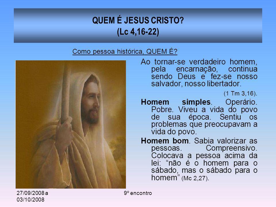 27/09/2008 a 03/10/2008 9º encontro QUEM É JESUS CRISTO? (Lc 4,16-22) Ao tornar-se verdadeiro homem, pela encarnação, continua sendo Deus e fez-se nos