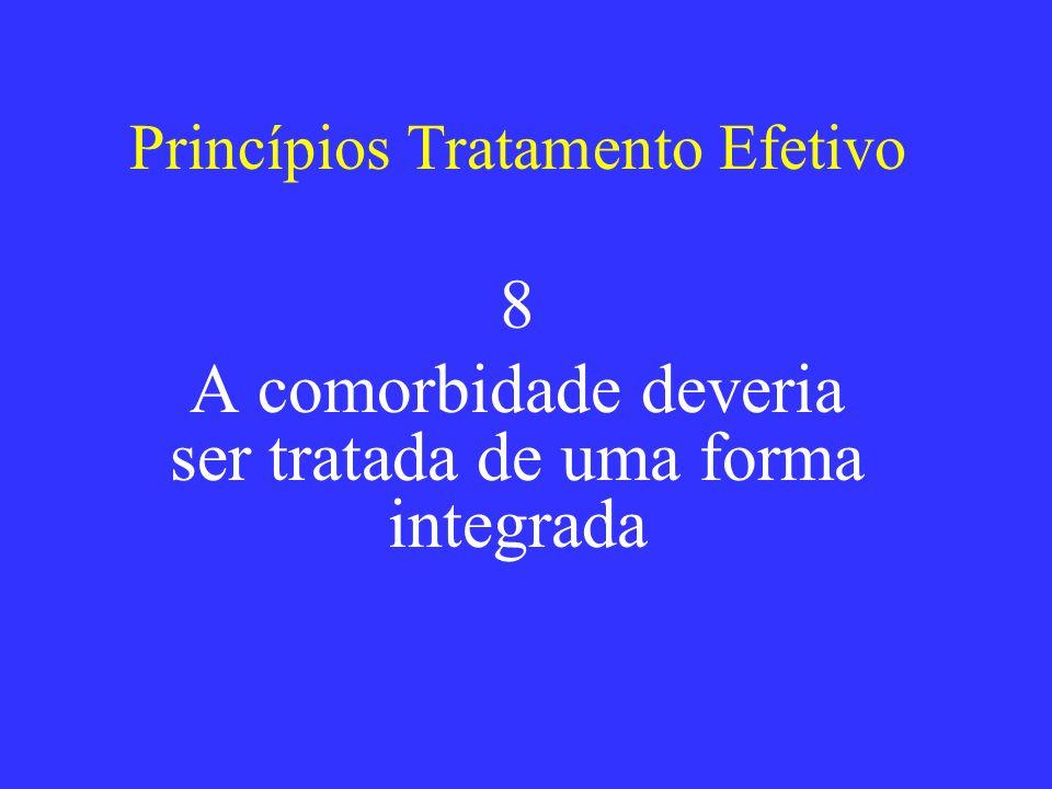 Princípios Tratamento Efetivo 8 A comorbidade deveria ser tratada de uma forma integrada