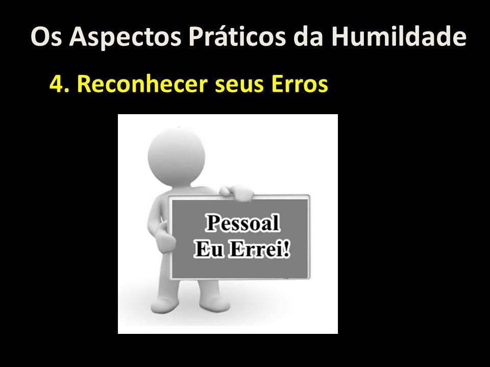 Os Aspectos Práticos da Humildade 4. Reconhecer seus Erros