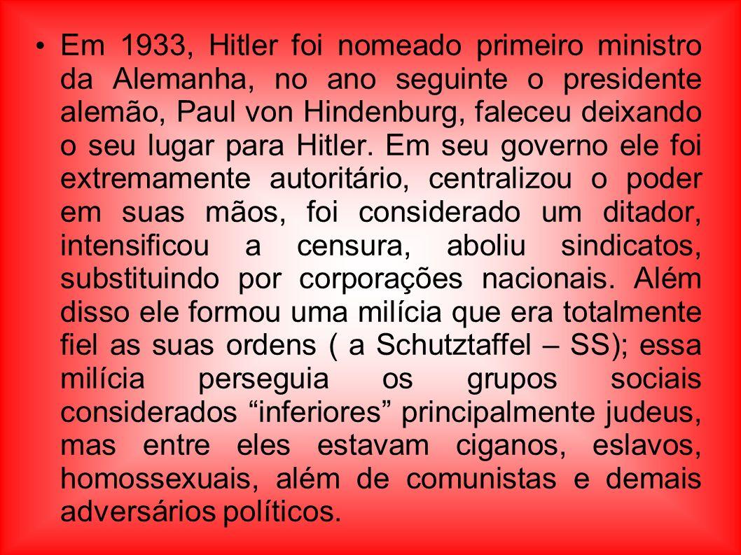 Em 1933, Hitler foi nomeado primeiro ministro da Alemanha, no ano seguinte o presidente alemão, Paul von Hindenburg, faleceu deixando o seu lugar para