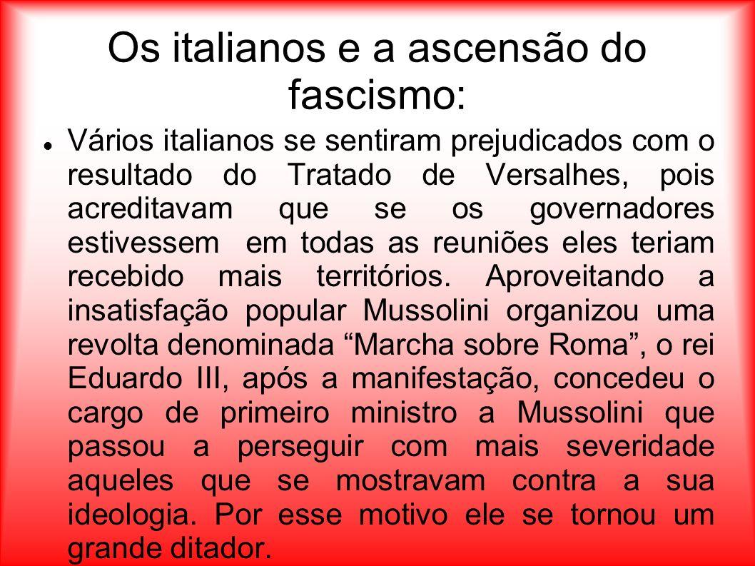 Os italianos e a ascensão do fascismo: Vários italianos se sentiram prejudicados com o resultado do Tratado de Versalhes, pois acreditavam que se os g