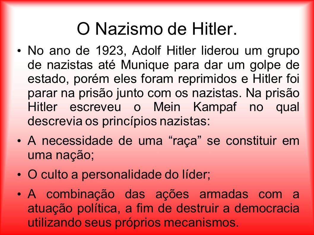 O Nazismo de Hitler. No ano de 1923, Adolf Hitler liderou um grupo de nazistas até Munique para dar um golpe de estado, porém eles foram reprimidos e