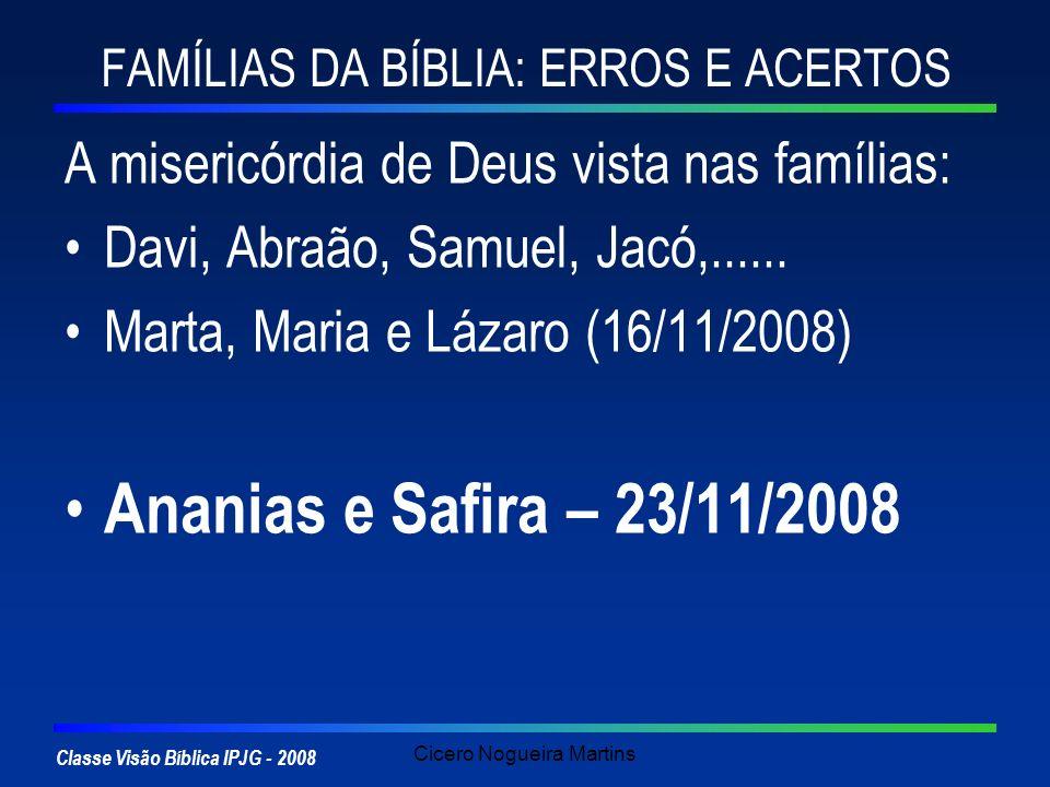 Classe Visão Bíblica IPJG - 2008 Cicero Nogueira Martins FAMÍLIAS DA BÍBLIA: ERROS E ACERTOS A misericórdia de Deus vista nas famílias: Davi, Abraão,