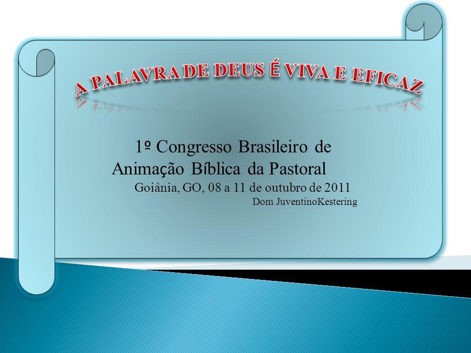 1 º Congresso Brasileiro de Anima ç ão B í blica da Pastoral Goiânia, GO, 08 a 11 de outubro de 2011 Dom JuventinoKestering