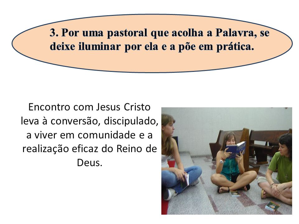 Encontro com Jesus Cristo leva à conversão, discipulado, a viver em comunidade e a realização eficaz do Reino de Deus.