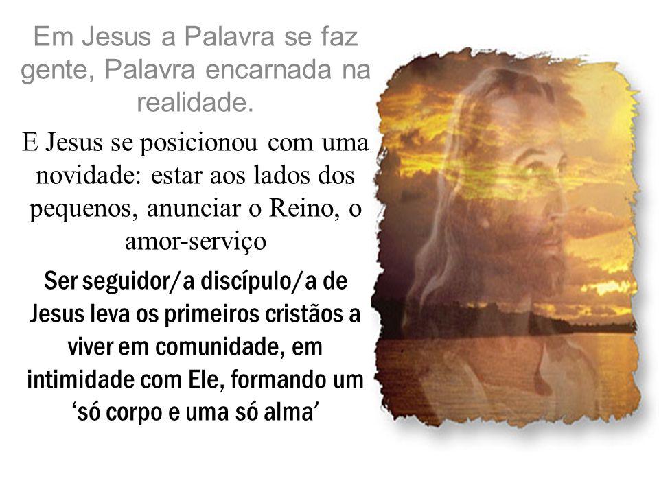 Em Jesus a Palavra se faz gente, Palavra encarnada na realidade.