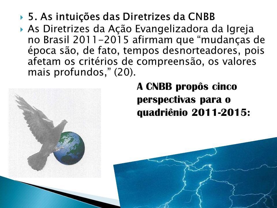5. As intuições das Diretrizes da CNBB As Diretrizes da Ação Evangelizadora da Igreja no Brasil 2011-2015 afirmam que mudanças de época são, de fato,