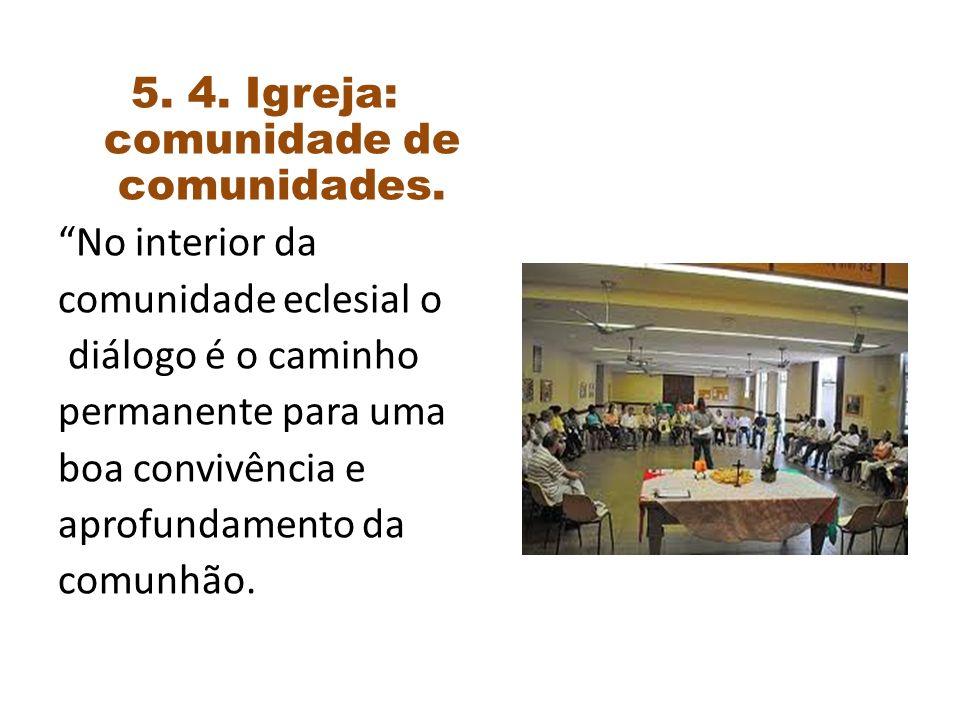 5. 4. Igreja: comunidade de comunidades.