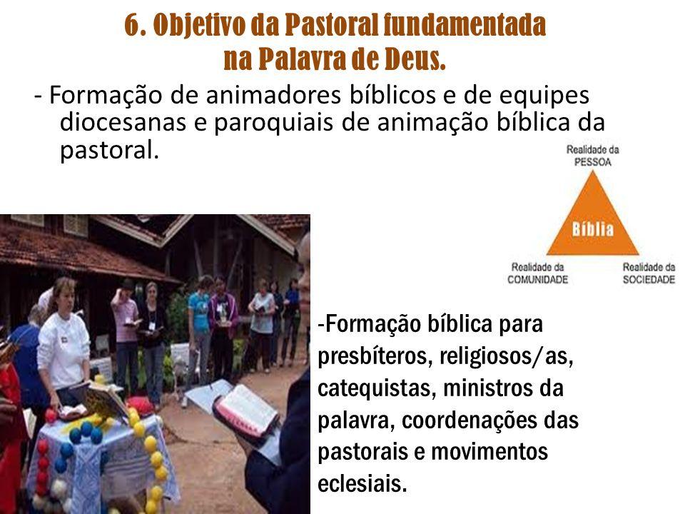 6. Objetivo da Pastoral fundamentada na Palavra de Deus.
