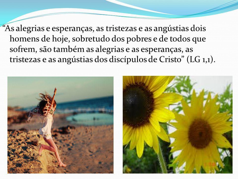 As alegrias e esperanças, as tristezas e as angústias dois homens de hoje, sobretudo dos pobres e de todos que sofrem, são também as alegrias e as esperanças, as tristezas e as angústias dos discípulos de Cristo (LG 1,1).