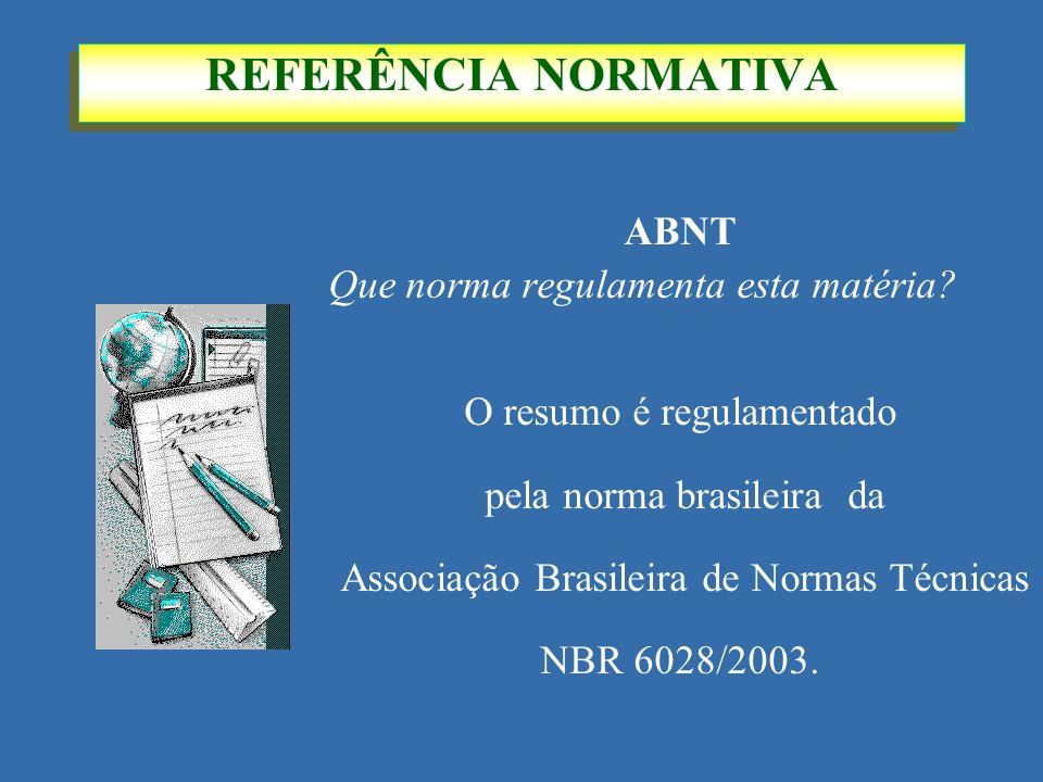 REFERÊNCIA NORMATIVA ABNT Que norma regulamenta esta matéria? O resumo é regulamentado pela norma brasileira da Associação Brasileira de Normas Técnic