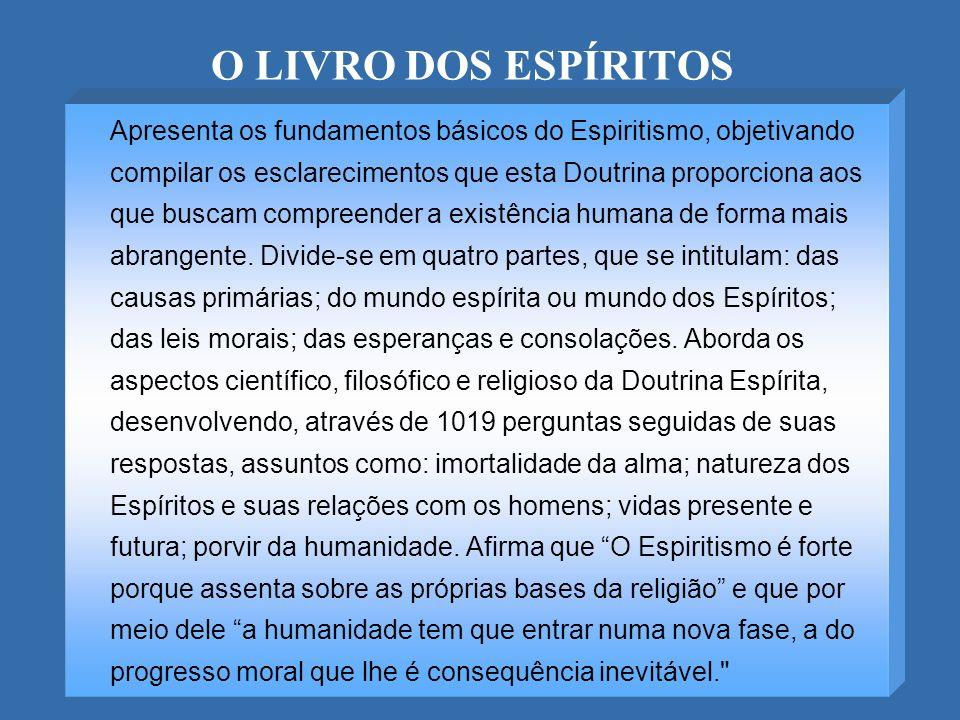 O LIVRO DOS ESPÍRITOS Apresenta os fundamentos básicos do Espiritismo, objetivando compilar os esclarecimentos que esta Doutrina proporciona aos que b