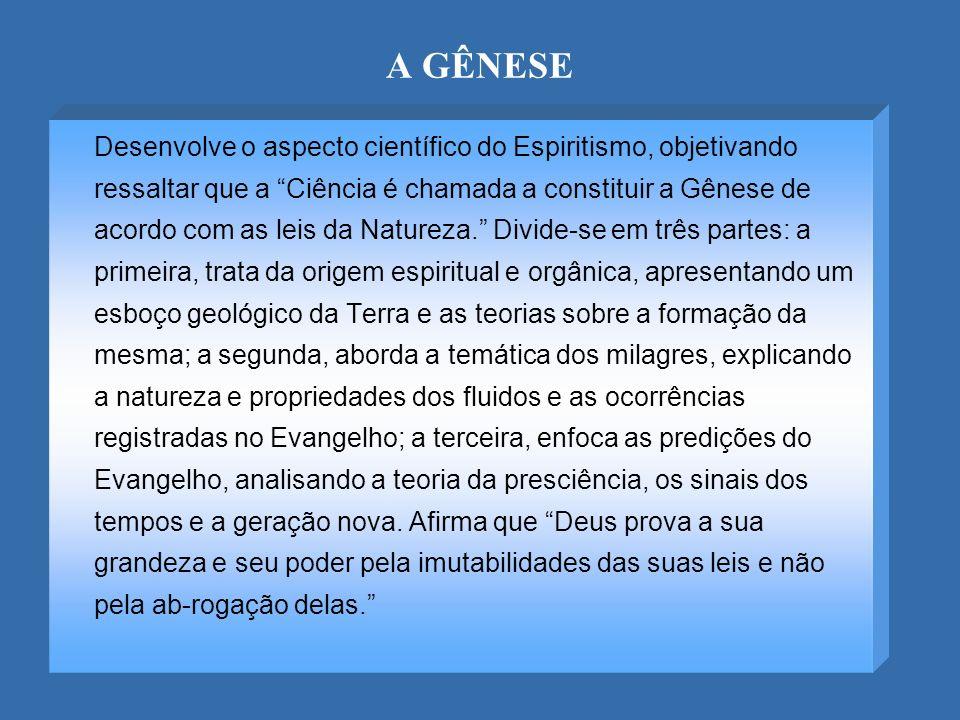 A GÊNESE Desenvolve o aspecto científico do Espiritismo, objetivando ressaltar que a Ciência é chamada a constituir a Gênese de acordo com as leis da