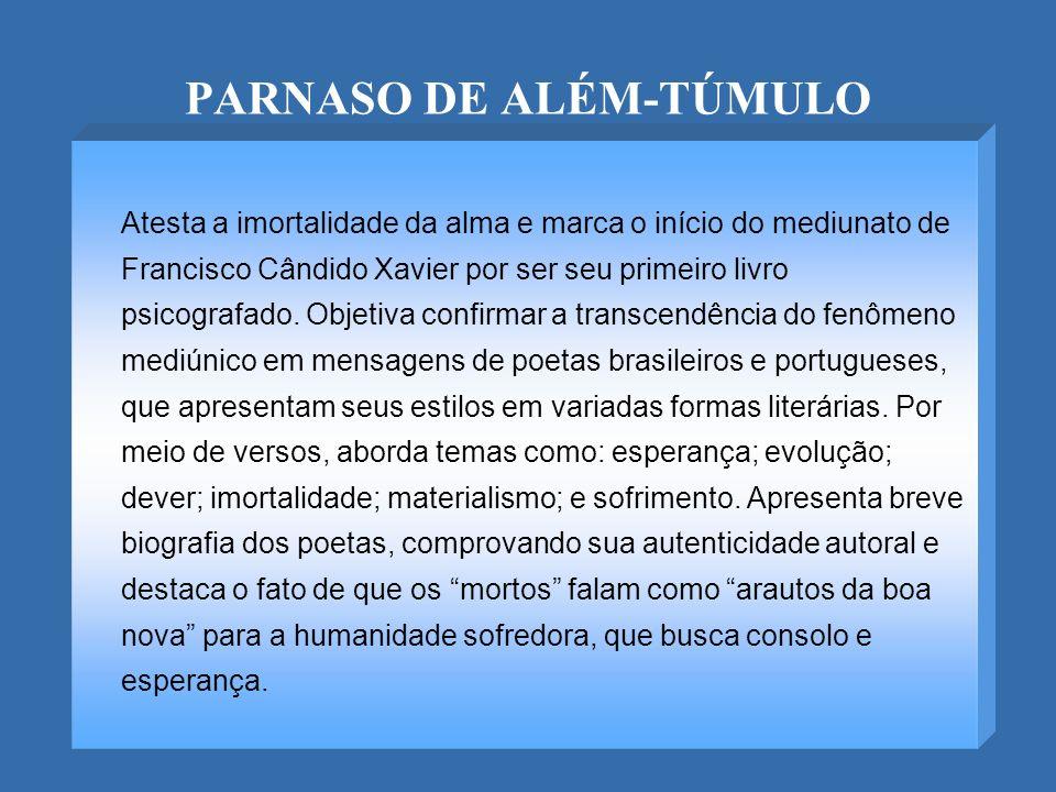 PARNASO DE ALÉM-TÚMULO Atesta a imortalidade da alma e marca o início do mediunato de Francisco Cândido Xavier por ser seu primeiro livro psicografado